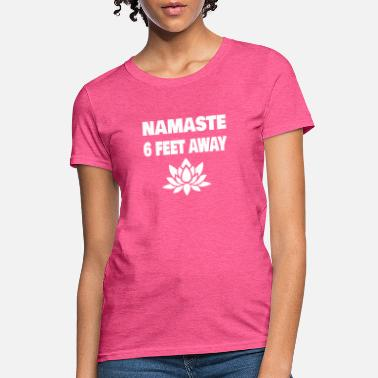 Feet Namastay 6 Feet Away - Women's T-Shirt