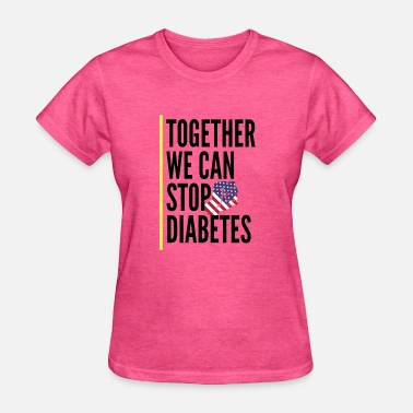 World Health Organization Together We Can Stop Diabetes World Diabetes Day - Women's T-Shirt