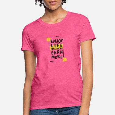 Enjoy Life , Smile more , - Women's T-Shirt