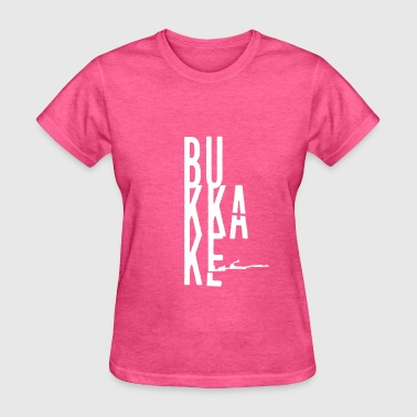 Bukkake, Provocative, Porn, Cumshot, Quotes, NSFW - Women's T-Shirt