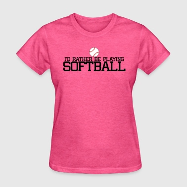 I'd Rather Play Softball - Women's T-Shirt