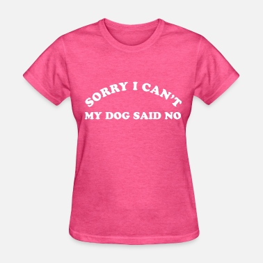 Sorry I Cant Sorry I Cant - Women's T-Shirt