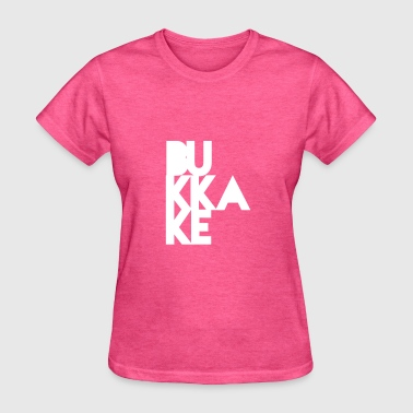 Bukkake, Satire, Funny Quotes, Dirty, NSFW - Women's T-Shirt