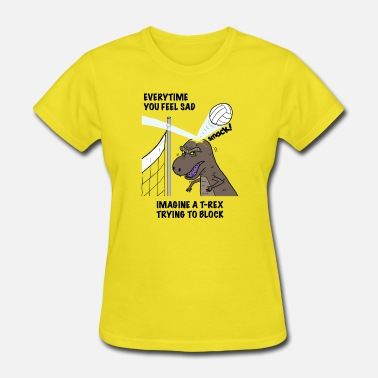 Sad VOLLEYBALL T-REX Everytime you feel sad tshirt - Women's T-Shirt