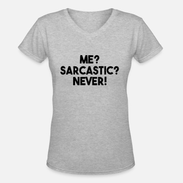 fefced672 Me? Sarcastic? Never! Funny Sarcasm Quote Women's Premium T-Shirt ...