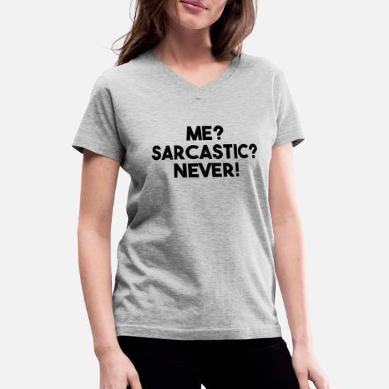 36e6b1fb6918c Me? Sarcastic? Never! Funny Sarcasm Quote Women's V-Neck T-Shirt ...