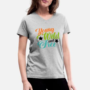 Young Wild And Free Young wild and free - Women's V-Neck T-Shirt
