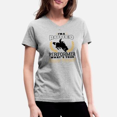 3b4af34f Funny Rodeo Quotes Rodeo Perfomer Power - Women's V-Neck T. New. Women's  V-Neck T-Shirt