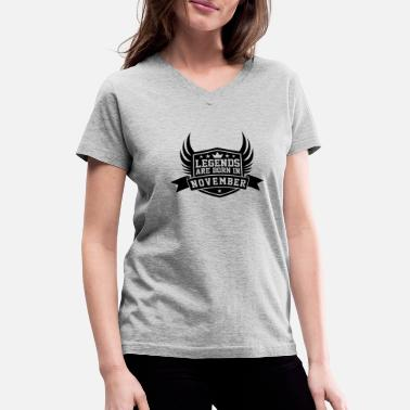 Legend Born November Legends Are Born in November | November Birthdays - Women's V-Neck T-Shirt