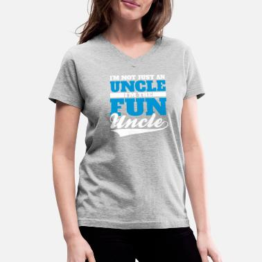 I'm Not Just An Uncle I'm The Fun Uncle | Funny - Women's V-Neck T-Shirt