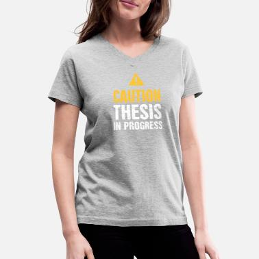 Thesis Caution: Thesis In Progress | PhD - Women's V-Neck T-Shirt