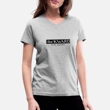 Specialty Awkward is my specialty - Women's V-Neck T-Shirt