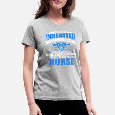 Cannot Be Inherited Gift Shirt For Nurse: A Title Can't Be Inherited - Women's V-Neck T-Shirt