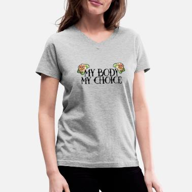 Body my body my choice - Women's V-Neck T-Shirt