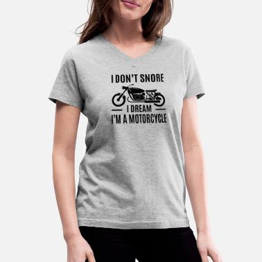 Dream I Don't Snore I Dream I'm A Motorcycle - Women's V-Neck T-Shirt