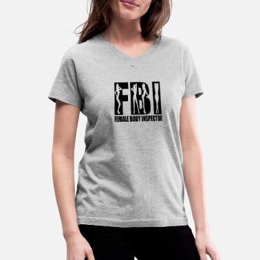 Body FEMALE BODY INSPECTOR FBI - Women's V-Neck T-Shirt
