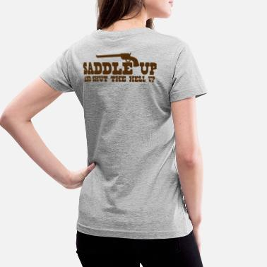 Saddle saddle up and shut the hell up with pistol - Women's V-Neck T-Shirt