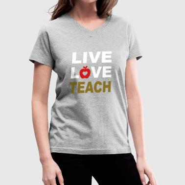 LIVE-LOVE-TEACH - Women's V-Neck T-Shirt