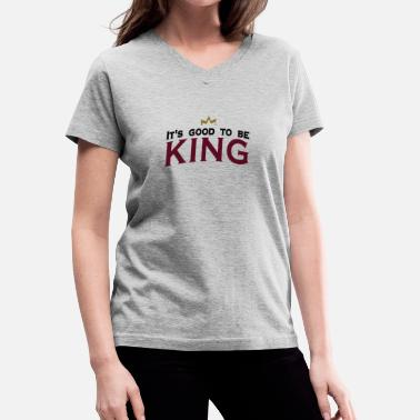 Its Good To Be The King It's good to be king (3c) - Women's V-Neck T-Shirt