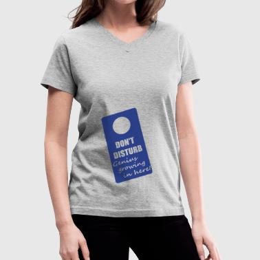 DON'T DISTURB! - Women's V-Neck T-Shirt