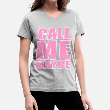 Call Me Maybe Call Me Maybe - Women's V-Neck T-Shirt