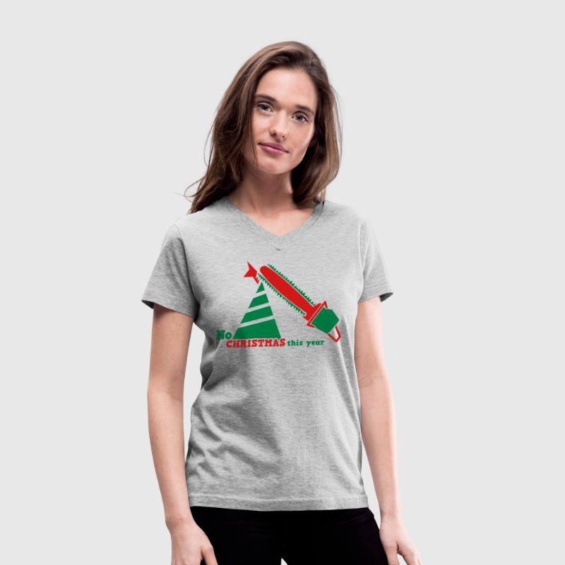 NO CHRISTMAS THIS YEAR with chainsaw i hate christmas - Women's V-Neck T-Shirt