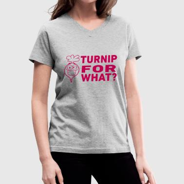 Turnip Turnip For What - Women's V-Neck T-Shirt
