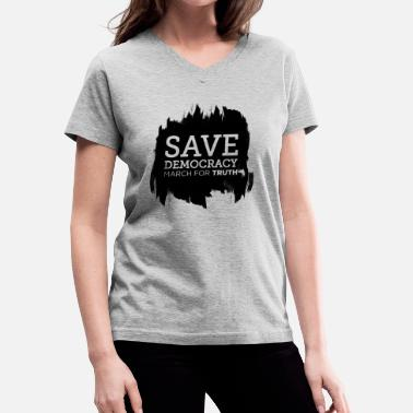 Democracy Save Democracy Statement March For Truth - Women's V-Neck T-Shirt
