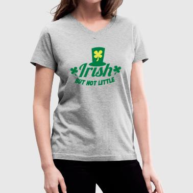 IRISH but not little with a little leprechaun hat - Women's V-Neck T-Shirt