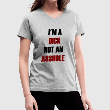 Asshole Humour I m A Dick Not an Asshole - Women's V-Neck T-Shirt