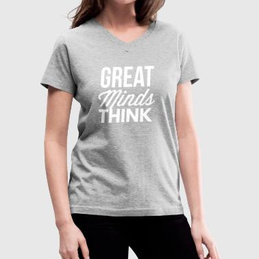 Great Minds Think - Women's V-Neck T-Shirt