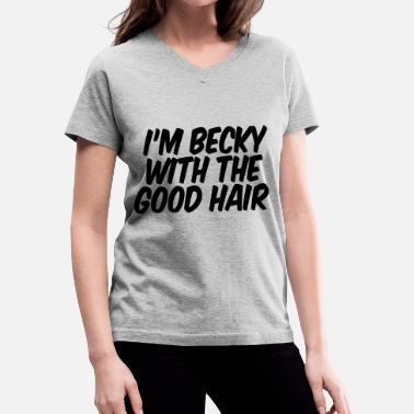 Becky With The Good Hair I'm Becky With The Good Hair - Women's V-Neck T-Shirt