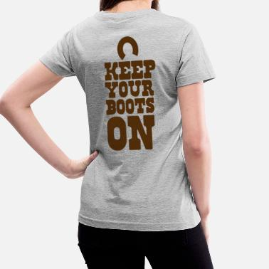 Boot Humor keep your boots on - Cowboy humor - Women's V-Neck T-Shirt