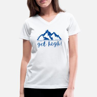 Get High Get High - Women's V-Neck T-Shirt