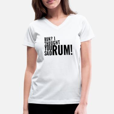 Rum Run I thought you said rum running shirt black - Women's V-Neck T-Shirt