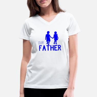 Our Father GIFT - OUR FATHER BLUE - Women's V-Neck T-Shirt