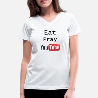 2ec7d4a5 Eat Pray YouTube Shirt - Women's V-Neck T-Shirt