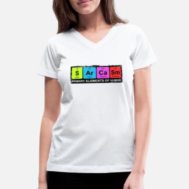 Sarcasm Sarcasm Periodic Elements Of Humor - Women's V-Neck T-Shirt