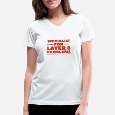 Bug Specialist for layer 8 problems gift nerd - Women's V-Neck T-Shirt