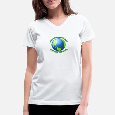 Clean What It Is Keep the earth clean - Women's V-Neck T-Shirt