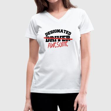 DESIGNATED driver - NO DESIGNATED AWESOME! - Women's V-Neck T-Shirt