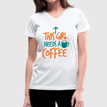 THIS GIRL NEEDS A DRINK of COFFEE - Women's V-Neck T-Shirt