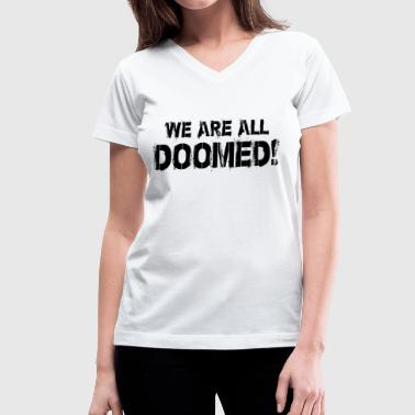 WE ARE DOOMED - Women's V-Neck T-Shirt