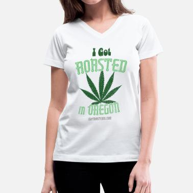 Pot Oregon I Got Roasted In Oregon - Weed - Women's V-Neck T-Shirt