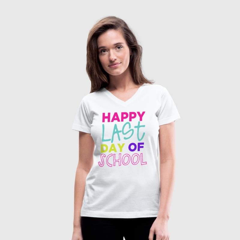 Happy Last Day - Women's V-Neck T-Shirt