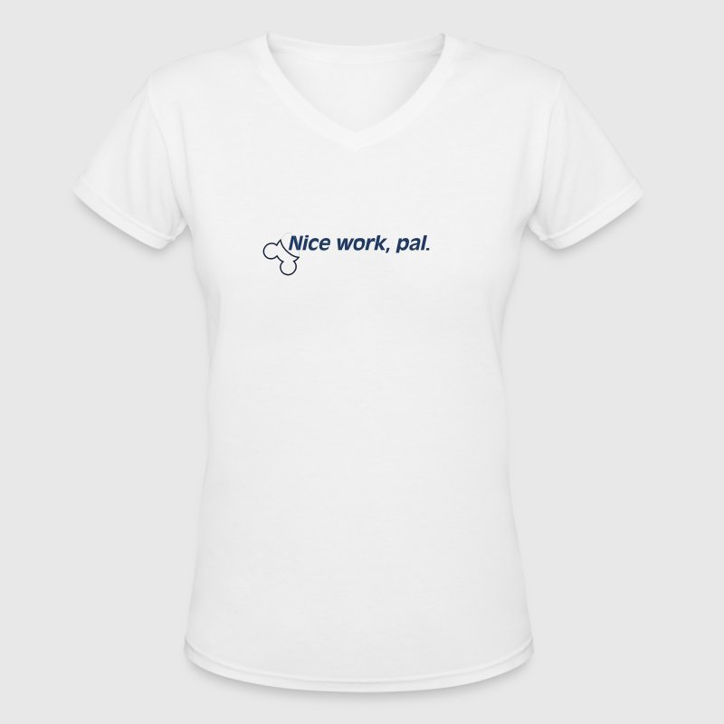 Nice Work Pal - Womens - Women's V-Neck T-Shirt