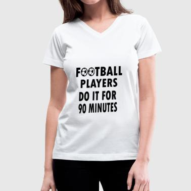 90 Minute football players do it for 90 minutes - Women's V-Neck T-Shirt