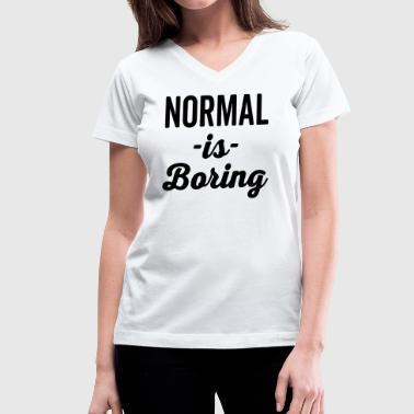 Normal Is Boring Funny Quote - Women's V-Neck T-Shirt