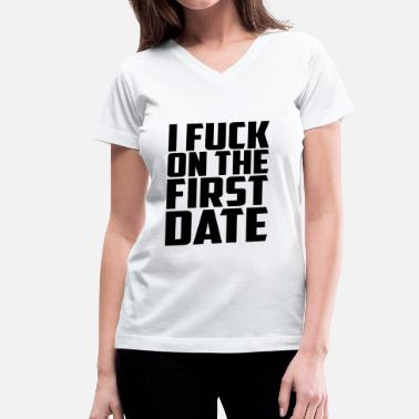 I Love Sex I Fuck on the first date - Women's V-Neck T-Shirt