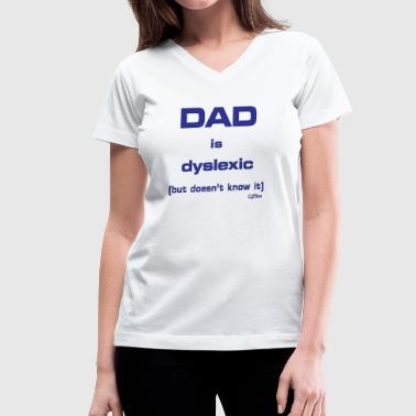 Living Dad is Dyslexic (But Doesn't Know It) logo - Women's V-Neck T-Shirt